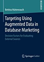 Targeting Using Augmented Data in Database Marketing Front Cover