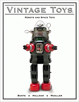 Vintage Toys Robots And Space V 1 Jim Bunte Dave Hallman Heinz Mueller 9781582210254 Amazon Books