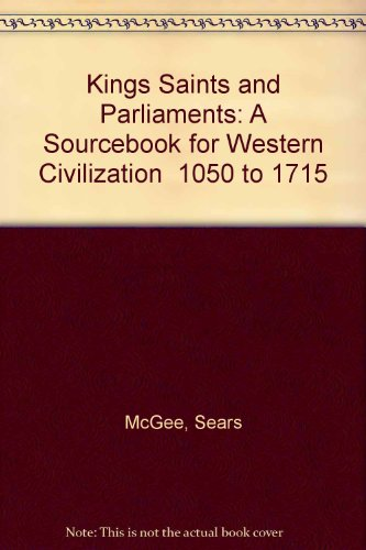 Kings, Saints and Parliaments: A Sourcebook for Western Civilization 1050-1715