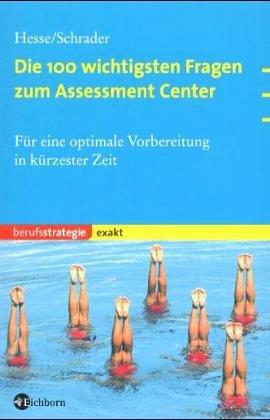 Die 100 wichtigsten Fragen zum Assessment Center: Für eine optimale Vorbereitung in kürzester Zeit Taschenbuch – Januar 2003 Jürgen Hesse Hans Chr. Schrader Eichborn 3821838574