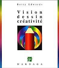 Vision, dessin, créativité, 3e édition par Betty Edwards