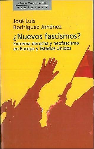 Nuevos fascismos?: Extrema derecha y neofascismo en Europa y Estados Unidos HISTORIA, CIENCIA Y SOCIEDAD: Amazon.es: Rodríguez Jiménez, José Luis: Libros