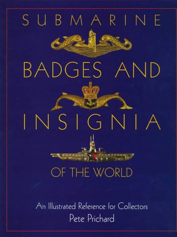 Submarine Badges and Insignia of the World: An Illustrated Reference for Collectors (Schiffer Military History)