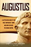 Augustus: A Captivating Guide to the First Emperor of Rome and How He Ruled the Roman Empire