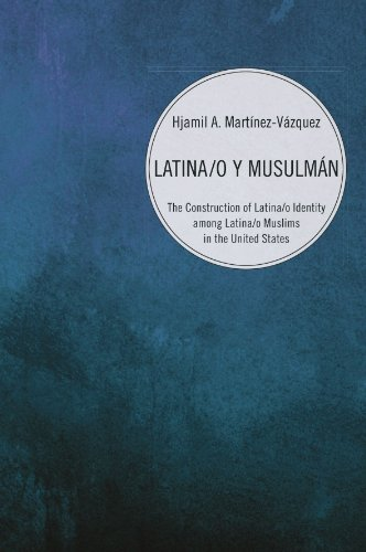 Latina/o y Musulmán: The Construction of Latina/o Identity among Latina/o Muslims in the United States