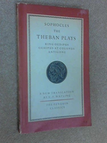 THE THEBAN PLAYS:KING OEDIPUS,OEDIPUS AT COLONUS,ANTIGONE.Translated by E.F.Watling.