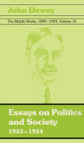 The Middle Works of John Dewey, Volume 15, 1899 - 1924: 1923-1924, Essays on Politics and Society (Middle Works of John