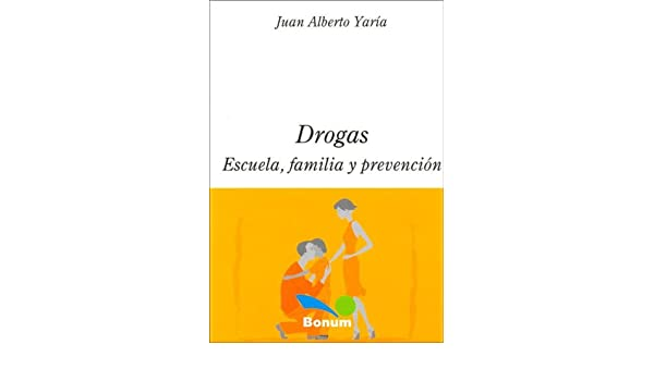 Drogas, escuela, familia y prevencion / Drugs, school ...