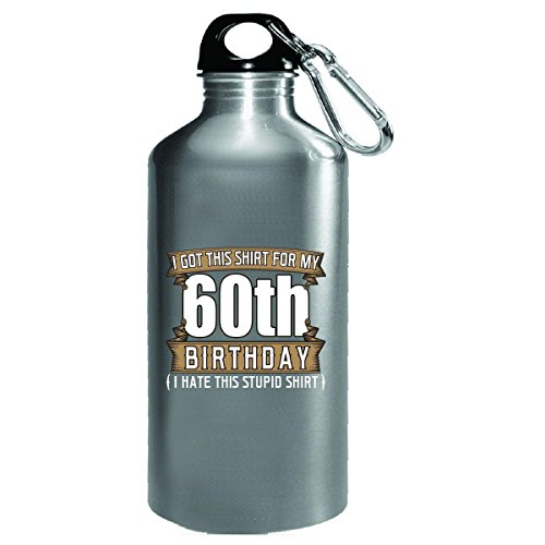 Funny 60th Birthday I Hate This Stupid Shirt 60 Years Old - Water Bottle