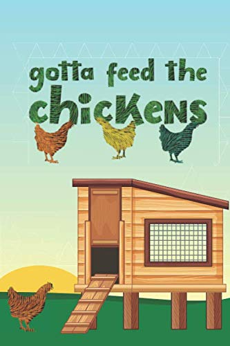 Gotta Feed The Chickens: 2020 Weekly Planner For Those Who Raise Chickens by Positive Vibes Press