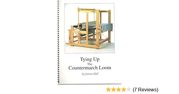 Tying up the Countermarch Loom: Joanne Hall: Amazon com: Books