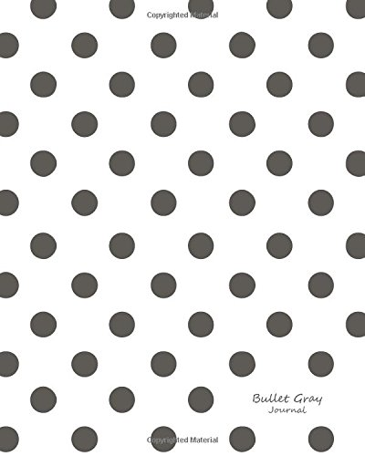 Bullet Gray Journal: Bullet Grid Journal Gray Polka Dots, Large (8 x 10), 150 Dotted Pages, Medium Spaced, Soft Cover (Vintage Dot Grid Journal Large) (Volume 7)
