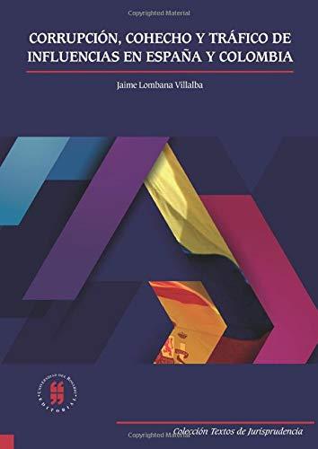 Corrupción, cohecho y tráfico de influencias en España y Colombia: Amazon.es: Lombana Villalba, Mr. Jaime A.: Libros