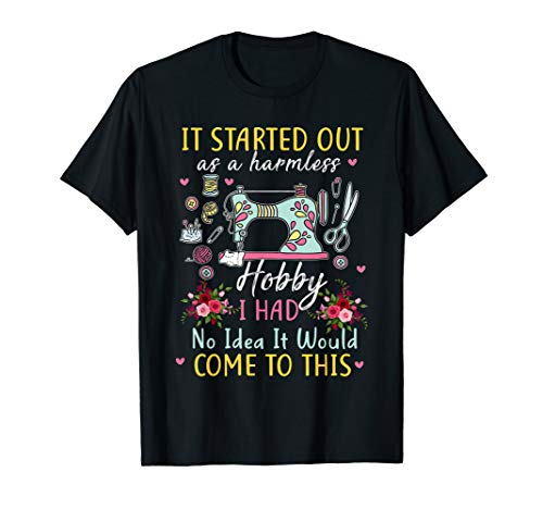 It Started Out As A Harmless Hobby Quilting Shirts T-Shirt (Best Hobbies For Women)