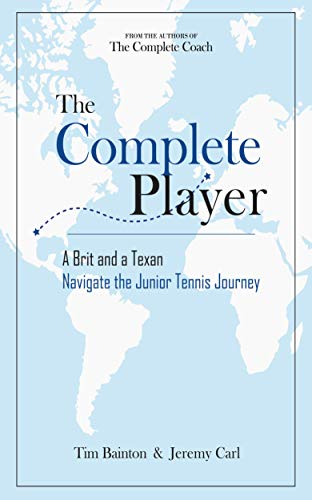 The Complete Player: A Brit and a Texan Navigate the Junior Tennis Journey (Tennis Player Junior)