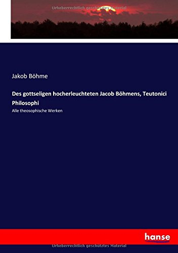 Download Des gottseligen hocherleuchteten Jacob Böhmens, Teutonici Philosophi: Alle theosophische Werken (German Edition) ebook
