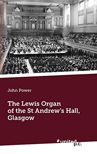 The Lewis Organ of the St Andrew's Hall, Glasgow pdf epub