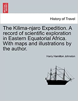 Book The Kilima-njaro Expedition. A record of scientific exploration in Eastern Equatorial Africa. With maps and illustrations by the author.