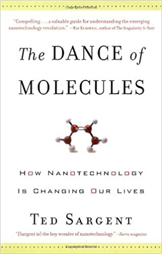 The Dance Of The Molecules How Nanotechnology Is Changing Our Lives