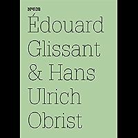 Édouard Glissant & Hans Ulrich Obrist: (dOCUMENTA (13): 100 Notes - 100 Thoughts, 100 Notizen - 100 Gedanken # 038) (dOCUMENTA (13): 100 Notizen - 100 Gedanken 38) (German Edition)