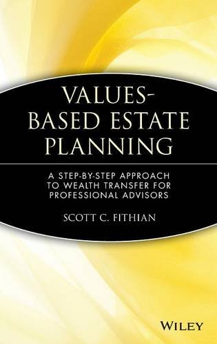 Values-Based Estate Planning: A Step-by-Step Approach to Wealth Transfer for Professional Advisors by Fithian