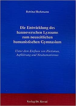 Book Die Entwicklung des hannoverschen Lyzeums zum neuzeitlichen humanistischen Gymnasium. Unter dem Einfluss von Pietismus, Aufklärung und Neuhumanismus