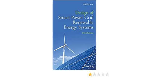Design Of Smart Power Grid Renewable Energy Systems Keyhani Ali 9781119573326 Amazon Com Books