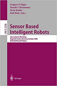 Sensor Based Intelligent Robots: International Workshop, Dagstuhl Castle, Germany, October 15-20, 2000. Selected Revised Papers (Lecture Notes in Computer Science)