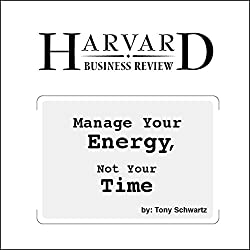 Manage Your Energy, Not Your Time