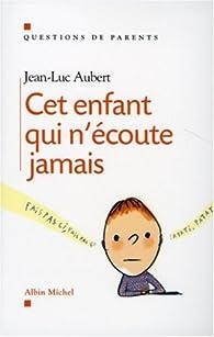 Cet enfant qui n'écoute jamais par Jean-Luc Aubert