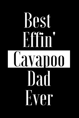 (Best Effin Cavapoo Dad Ever: Gift for Dog Animal Pet Lover - Funny Notebook Joke Journal Planner - Friend Her Him Men Women Colleague Coworker Book (Special Funny Unique Alternative to Card))