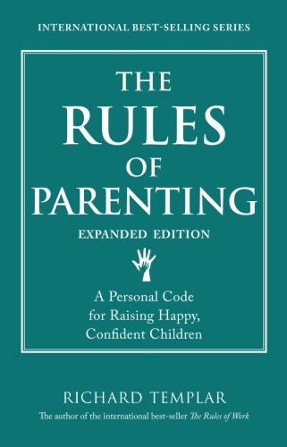 The Rules of Parenting: A Personal Code for Raising Happy, Confident Children, Expanded Edition (Richard Templar's Rules)