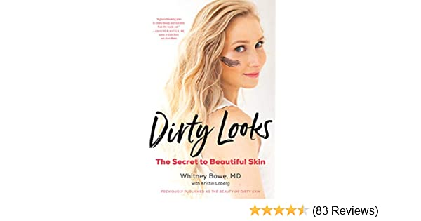 The Beauty Of Dirty Skin The Surprising Science Of Looking And Feeling Radiant From The Inside Out Kindle Edition By Whitney Bowe
