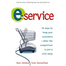 E-Service: 24 Ways to Keep Your Customers When the Competition If Just a Click Away