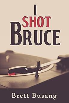 I Shot Bruce by [Busang, Brett]