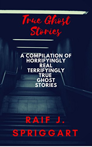 [BOOK] True Ghost Stories: A compilation of horrifyingly real, terrifyingly true ghost stories.: The Plague P.D.F
