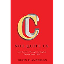 Not Quite Us: Anti-Catholic Thought in English Canada since 1900