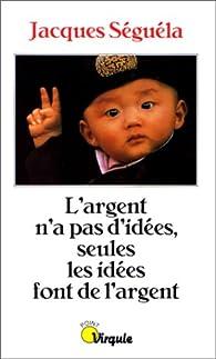 L'argent n'a pas d'idées, seules les idées font de l'argent par Jacques Séguéla
