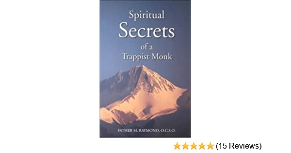 Amazon spiritual secrets of a trappist monk the truth of who amazon spiritual secrets of a trappist monk the truth of who you are and what god calls you to be 9781928832072 father m raymond books fandeluxe Image collections