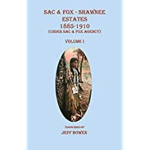 Sac & Fox - Shawnee Estates 1885-1910 (Under Sac & Fox Agency), Volume I