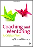 Coaching and Mentoring : A Critical Text, Western, Simon, 1848601638