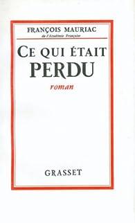 Ce qui était perdu par François Mauriac