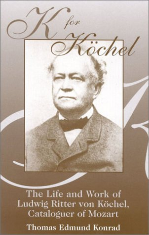 K for Kochel: The Life and Work of Ludwig Ritter von Kochel, Cataloguer of Mozart by Brand: Scarecrow Press