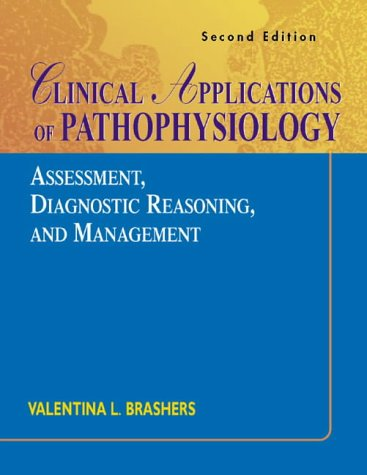 Clinical Applications of Pathophysiology: Assessment, Diagnostic Reasoning, and Management