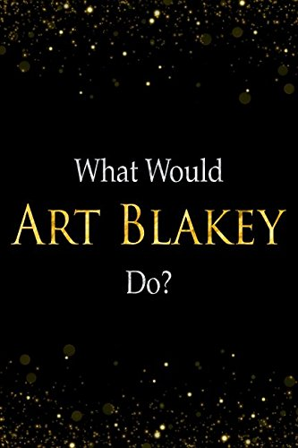 What Would Art Blakey Do?: Art Blakey Designer Notebook