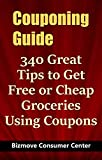 Couponing Guide: 340 Great Tips to Get Free or Cheap Groceries Using Coupons