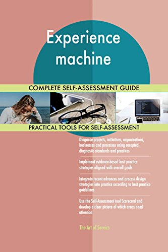 Experience machine All-Inclusive Self-Assessment - More than 720 Success Criteria, Instant Visual Insights, Comprehensive Spreadsheet Dashboard, Auto-Prioritized for Quick Results