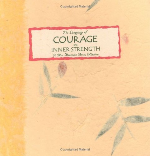 The Language of Courage and Inner Strength: A Wonderful Gift of Inspiring Thoughts by Blue Mountain Arts