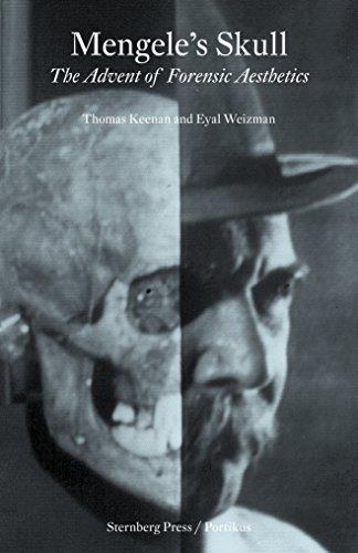 Mengele's Skull: The Advent of a Forensic Aesthetics