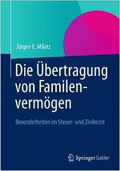 Die Übertragung von Familienvermögen: Besonderheiten im Steuer- und Zivilrecht (German Edition)